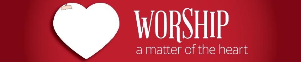 Worship: A Matter of the Heart